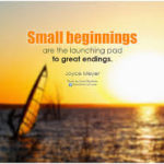 Small beginnings; Great endings